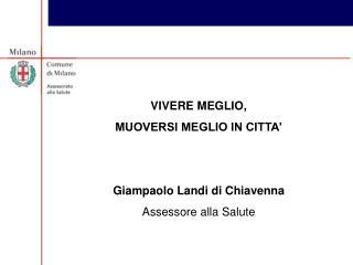 VIVERE MEGLIO,  MUOVERSI MEGLIO IN CITTA' Giampaolo Landi di Chiavenna Assessore alla Salute