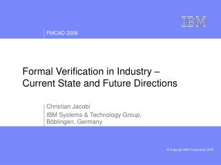 Formal Verification in Industry –  Current State and Future Directions