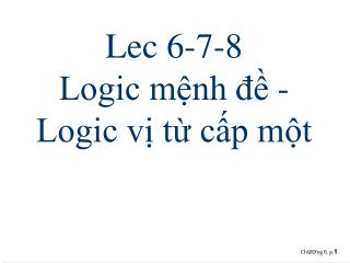 Lec 6-7-8  Logic mệnh đề - Logic vị từ cấp một