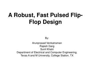 A Robust, Fast Pulsed Flip-Flop Design