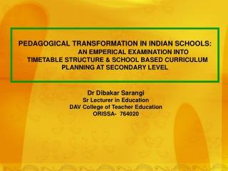 Dr Dibakar Sarangi Sr Lecturer in Education DAV College of Teacher Education ORISSA-  764020