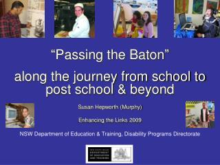 """Passing the Baton""  along the journey from school to post school & beyond Susan Hepworth (Murphy)"