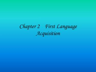 Chapter 2    First Language Acquisition