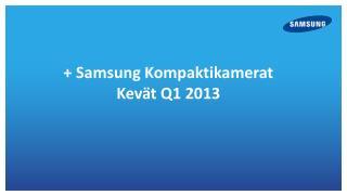 + Samsung Kompaktikamerat Kevät Q1 2013