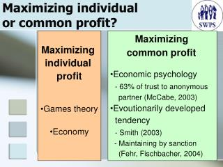 Maximizing individual  or common profit ?