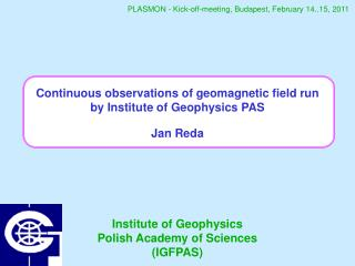 Continuous observations of geomagnetic field run by Institute of Geophysics PAS Jan Reda