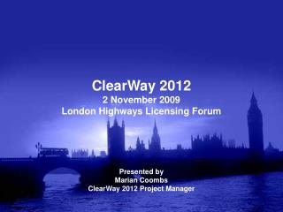 ClearWay 2012 2 November 2009 London Highways Licensing Forum