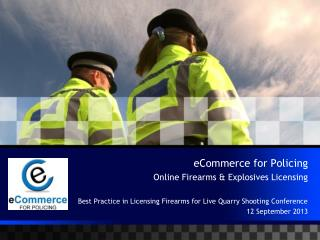 eCommerce for Policing Online Firearms & Explosives Licensing