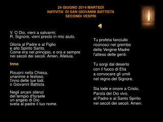 24 GIUGNO 2014 MARTEDÌ NATIVITA' DI SAN GIOVANNI BATTISTA SECONDI VESPRI