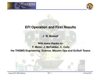 EFI Operation and First Results J. W. Bonnell With many thanks to: