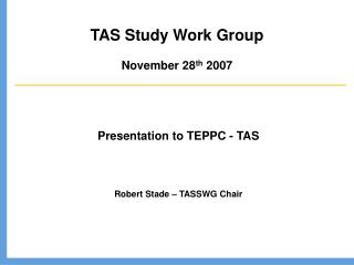 TAS Study Work Group November 28 th  2007