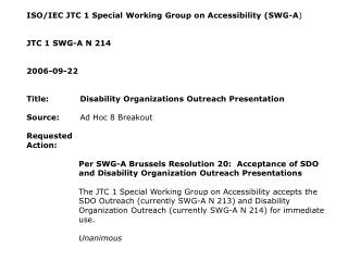 ISO/IEC JTC 1 Special Working Group on Accessibility (SWG-A ) JTC 1 SWG-A N 214 2006-09-22