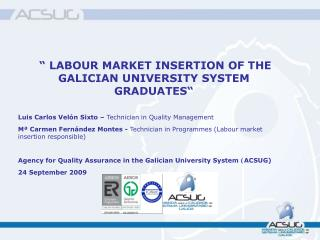""" LABOUR MARKET INSERTION OF THE GALICIAN UNIVERSITY SYSTEM GRADUATES"""