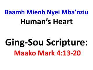 Baamh Mienh Nyei Mba'nziu   Human's Heart Ging-Sou Scripture: Maako Mark 4:13-20