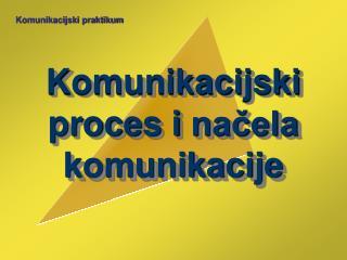 Komunikacijski proces i  načela komunikacije