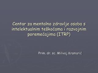 Centar za mentalno zdravlje osoba s intelektualnim teškoćama i razvojnim poremećajima (ITRP)