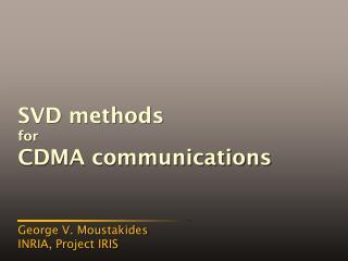 SVD methods for CDMA communications