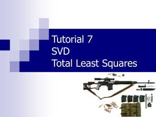 Tutorial 7  SVD  Total Least Squares