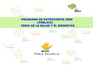 PROGRAMA DE PATROCINIOS 2009 (PÚBLICO)       FERIA DE LA SALUD Y EL BIENESTAR