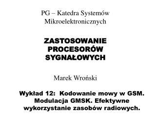 Wykład 12:  Kodowanie mowy w GSM. Modulacja GMSK. Efektywne wykorzystanie zasobów radiowych.