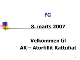 8. marts 2007 Velkommen til  AK – Atorfillit Kattufiat
