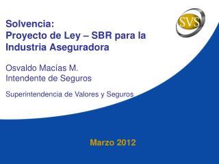 Solvencia: Proyecto de Ley – SBR para la  I ndustria  A seguradora