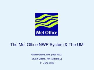 The Met Office NWP System & The UM