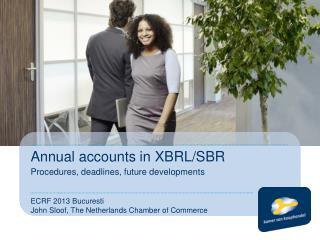 Annual accounts in XBRL/SBR Procedures, deadlines, future developments