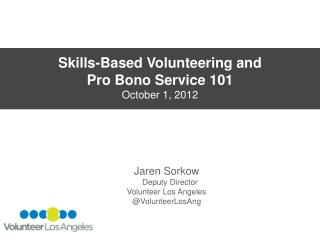 Skills-Based Volunteering and  Pro Bono Service 101 October 1, 2012