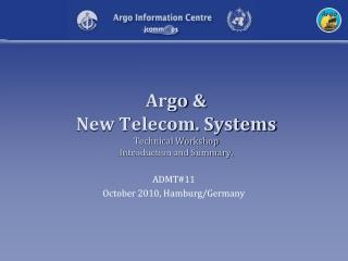 Argo  &  New Telecom. Systems Technical Workshop Introduction and Summary.