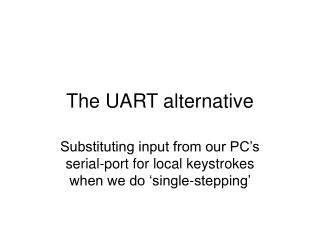 The UART alternative