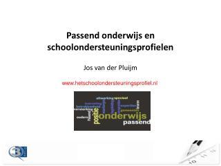 Passend onderwijs en schoolondersteuningsprofielen Jos van der Pluijm