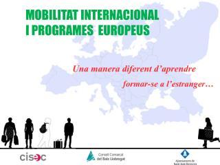 MOBILITAT INTERNACIONAL I PROGRAMES  EUROPEUS