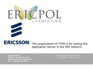 The employment of TTCN-3 for testing the Application Server in the IMS network .