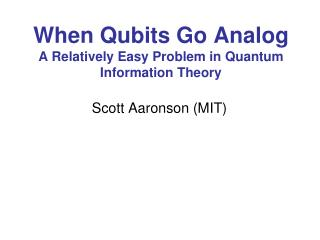 When Qubits Go Analog A Relatively Easy Problem in Quantum Information Theory