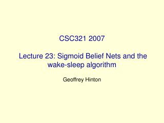 CSC321 2007  Lecture 23: Sigmoid Belief Nets and the wake-sleep algorithm