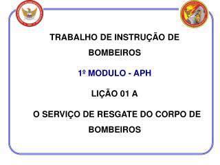 TRABALHO DE INSTRUÇÃO DE BOMBEIROS 1º MODULO - APH LIÇÃO 01 A