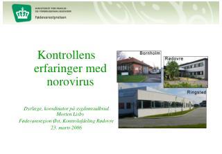 Kontrollens erfaringer med norovirus Dyrlæge, koordinator på sygdomsudbrud Morten Lisby