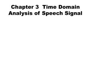 Chapter 3  Time Domain Analysis of Speech Signal