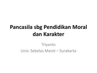 Pancasila sbg Pendidikan Moral dan Karakter