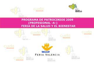 PROGRAMA DE PATROCINIOS 2009 (PROFESIONAL -A-)       FERIA DE LA SALUD Y EL BIENESTAR