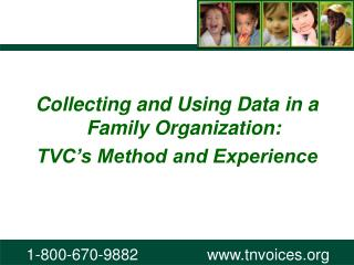 Collecting and Using Data in a Family Organization: TVC�s Method and Experience