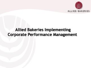 Allied Bakeries Implementing Corporate Performance Management