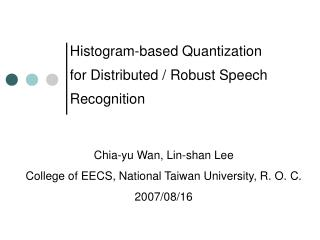 Histogram-based Quantization for Distributed / Robust Speech Recognition