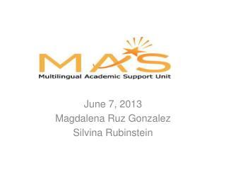 June 7, 2013 Magdalena Ruz Gonzalez Silvina Rubinstein