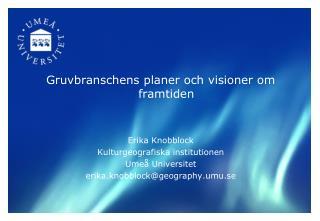 Gruvbranschens planer och visioner om framtiden  Erika Knobblock Kulturgeografiska institutionen