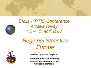 Cicils / IPTIC Conference Antalya/Turkey 17. � 19. April 2009 Regional Statistics  Europe