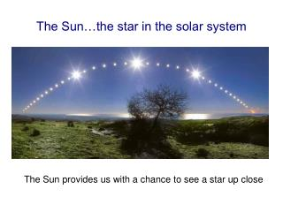 The Sun…the star in the solar system