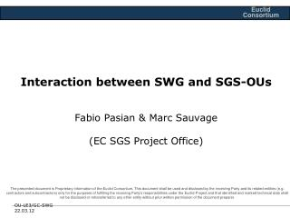 Interaction between SWG and SGS-OUs  Fabio Pasian & Marc Sauvage (EC SGS Project Office)