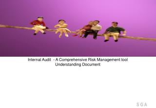 Internal Audit  - A Comprehensive Risk Management tool Understanding Document